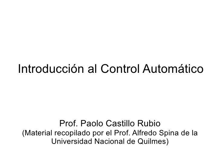 Introducción al Control Automático Prof. Paolo Castillo Rubio (Material recopilado por el Prof. Alfredo Spina de la Univer...
