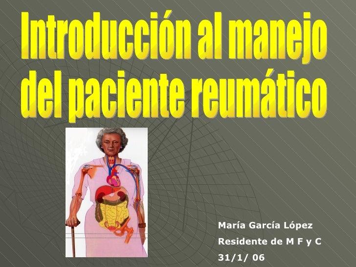 Introducción al manejo del paciente reumático María García López Residente de M F y C 31/1/ 06