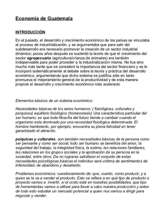 Economía de GuatemalaINTRODUCCIÓNEn el pasado, el desarrollo y crecimiento económico de los países se vinculabaal proceso ...