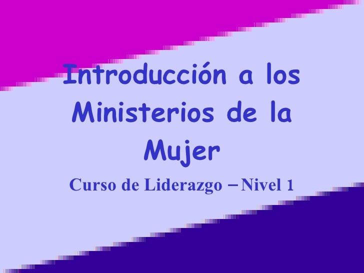 Introducción a los Ministerios de la Mujer Curso de Liderazgo – Nivel 1