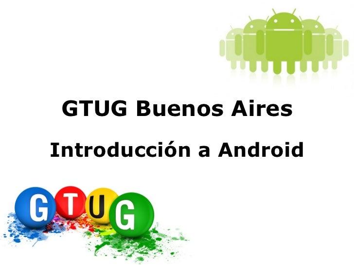 Introducción A Android - GTUG BsAs