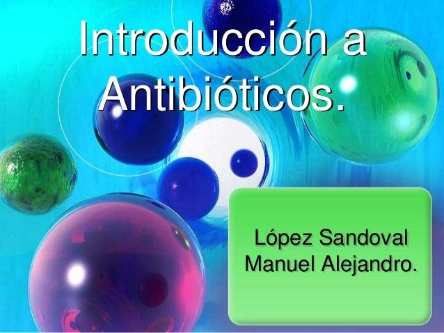 Introducción a Antibióticos. López Sandoval Manuel Alejandro.