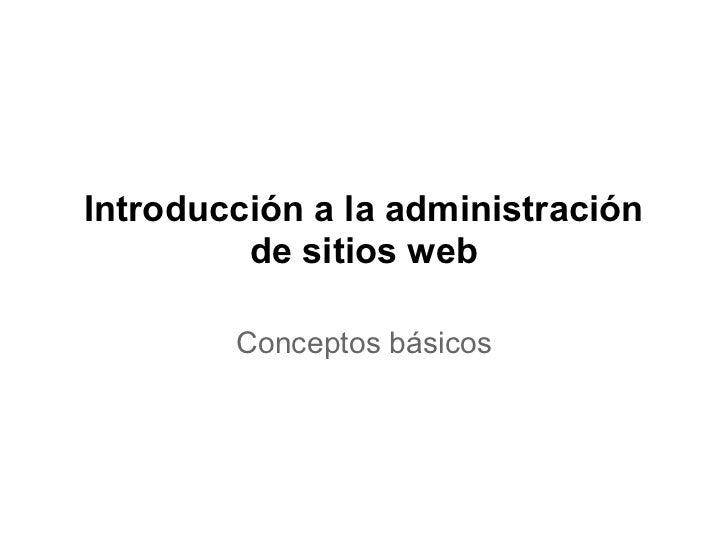 Introducción a la administración         de sitios web        Conceptos básicos
