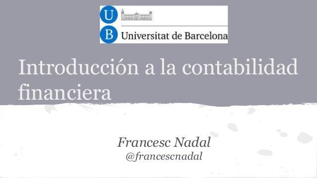 Introducción a la contabilidad financiera Francesc Nadal @francescnadal