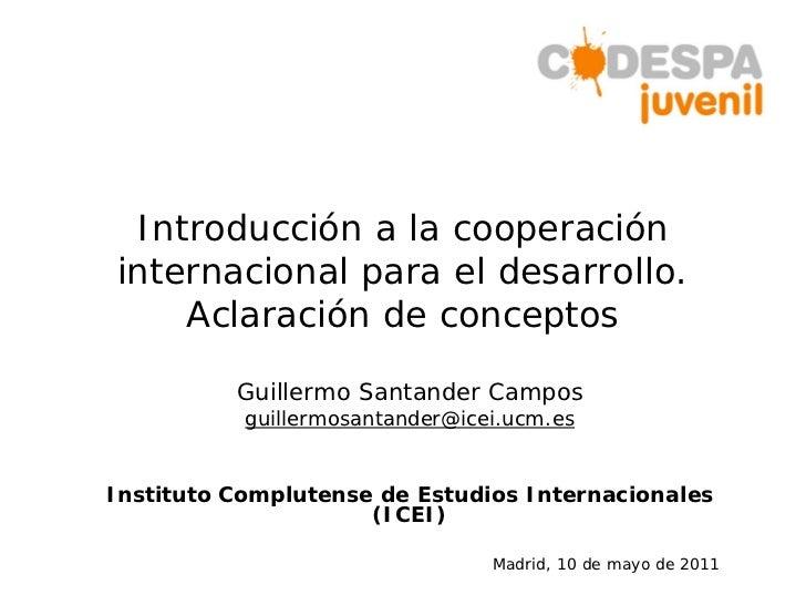 Introducción a la cooperacióninternacional para el desarrollo.    Aclaración de conceptos          Guillermo Santander Cam...