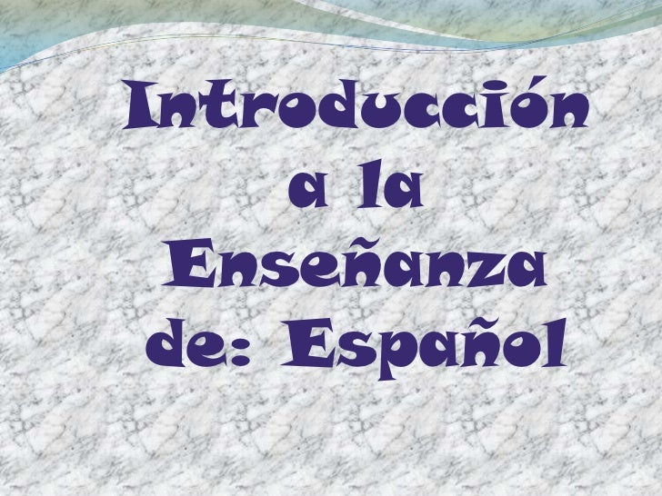Introducción     a la Enseñanza de: Español