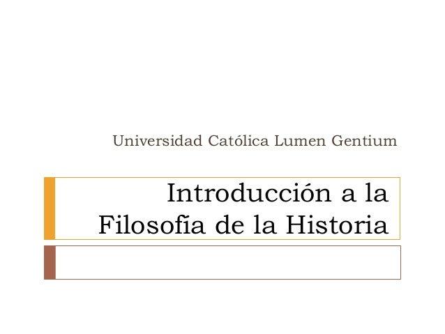 Universidad Católica Lumen Gentium     Introducción a laFilosofía de la Historia