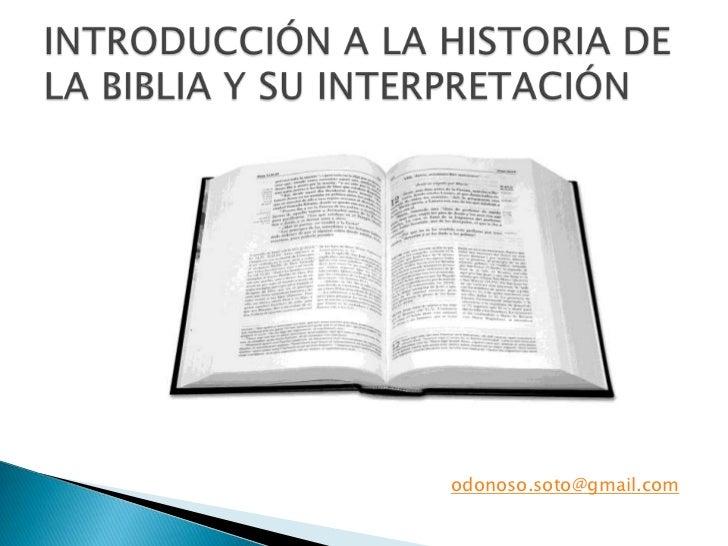 INTRODUCCIÓN A LA HISTORIA DE LA BIBLIA Y SU INTERPRETACIÓN<br />odonoso.soto@gmail.com<br />
