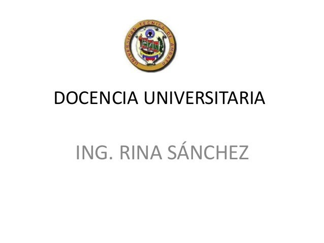 DOCENCIA UNIVERSITARIA  ING. RINA SÁNCHEZ