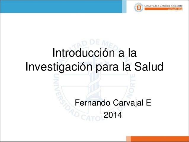 Introducción a la Investigación para la Salud  Fernando Carvajal E  2014