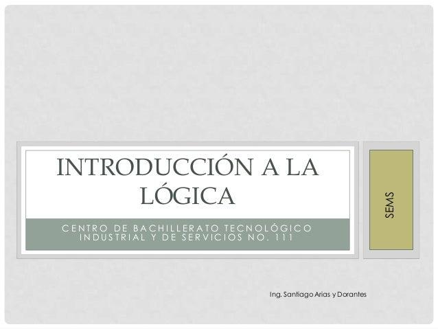 CENTRO DE BACHILLERATO TECNOLÓGICO INDUSTRIAL Y DE SERVICIOS NO. 111  Ing. Santiago Arias y Dorantes  SEMS  INTRODUCCIÓN A...