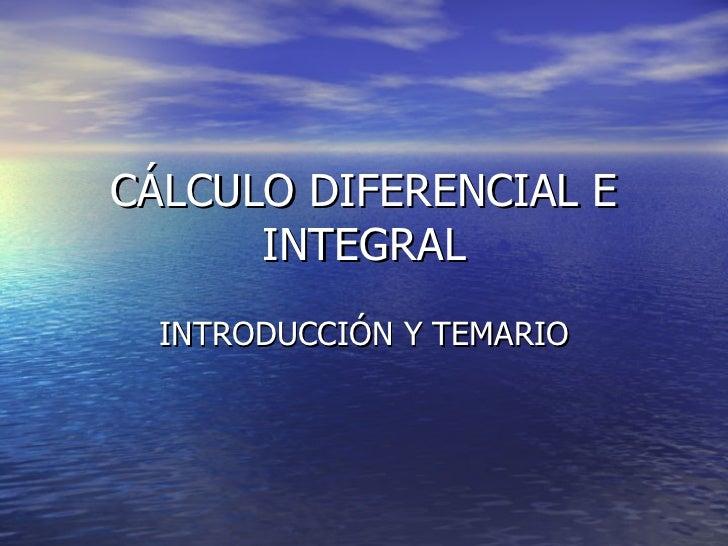 CÁLCULO DIFERENCIAL E INTEGRAL INTRODUCCIÓN Y TEMARIO