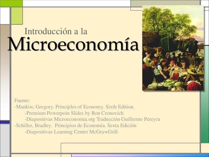 Introducción a laMicroeconomíaFuente:-Mankiw, Gregory. Principles of Economy. Sixth Edition.     -Premium Powerpoin Slides...