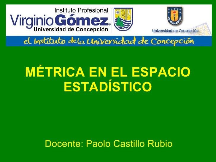 MÉTRICA EN EL ESPACIO ESTADÍSTICO Docente: Paolo Castillo Rubio