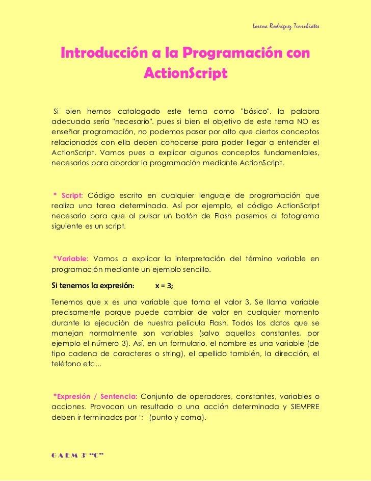 Lorena Rodríguez Turrubiates  Introducción a la Programación con              ActionScript Si bien hemos catalogado este t...