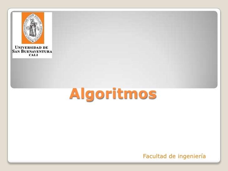 Algoritmos<br />Facultad de ingeniería<br />