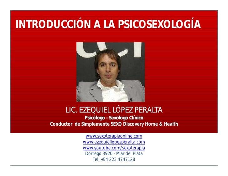 INTRODUCCIÓN A LA PSICOSEXOLOGÍA                LIC. EZEQUIEL LÓPEZ PERALTA                     Psicólogo - Sexólogo Clíni...
