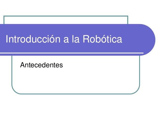 Introducción a la RobóticaAntecedentes