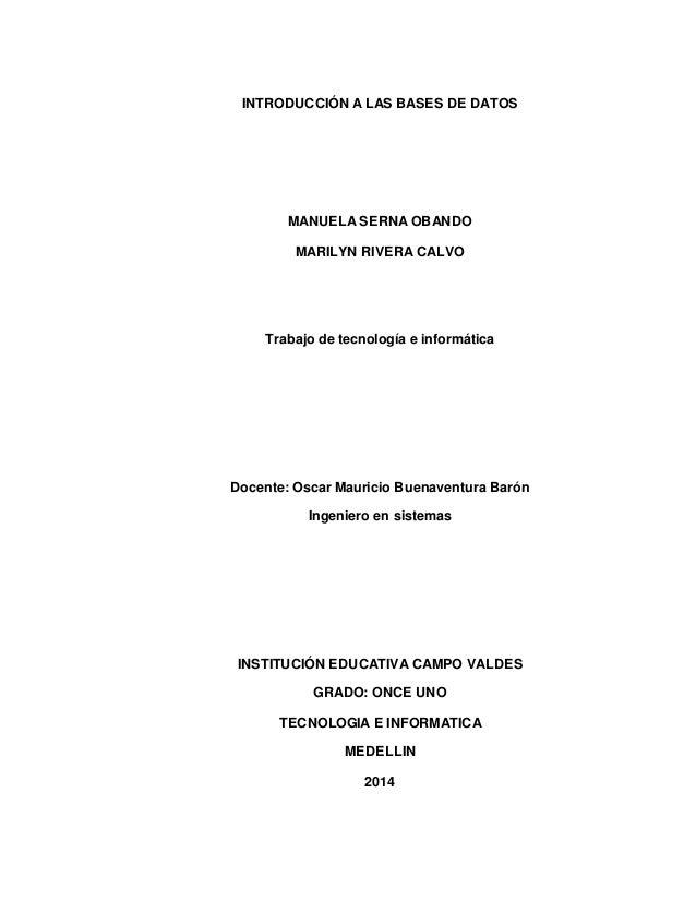 INTRODUCCIÓN A LAS BASES DE DATOS  MANUELA SERNA OBANDO  MARILYN RIVERA CALVO  Trabajo de tecnología e informática  Docent...