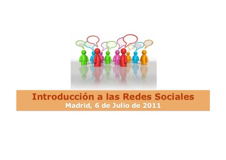 Introducción a las Redes Sociales      Madrid, 6 de Julio de 2011