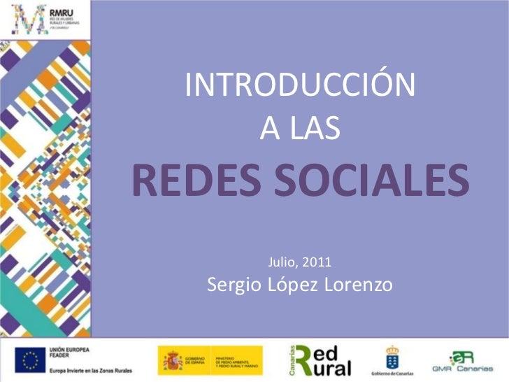 INTRODUCCIÓN<br />A LAS<br />REDES SOCIALES<br />Julio, 2011<br />Sergio López Lorenzo<br />