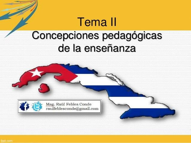 Tema II Concepciones pedagógicas de la enseñanza