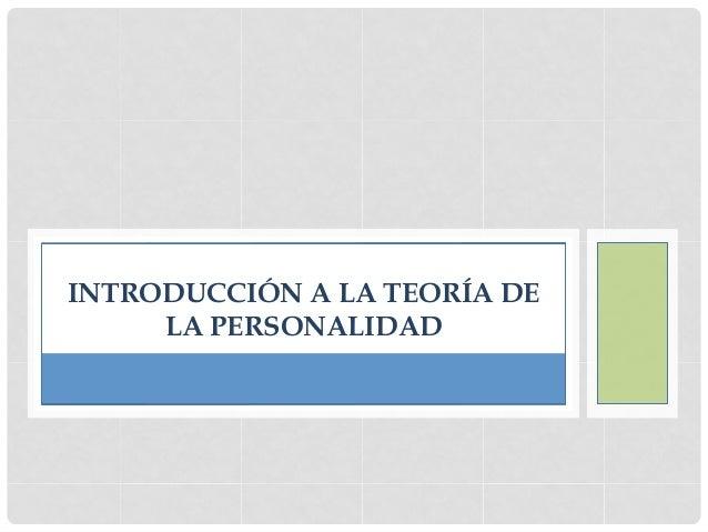 INTRODUCCIÓN A LA TEORÍA DE     LA PERSONALIDAD