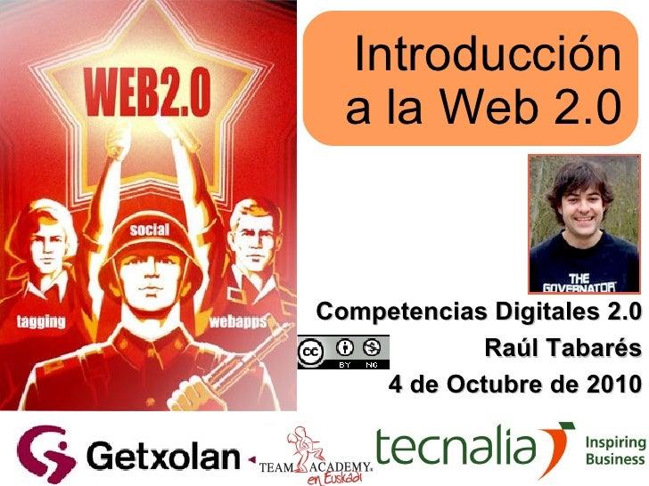 Introducción a la Web 2.0 Competencias Digitales 2.0 Raúl Tabarés 4 de Octubre de 2010