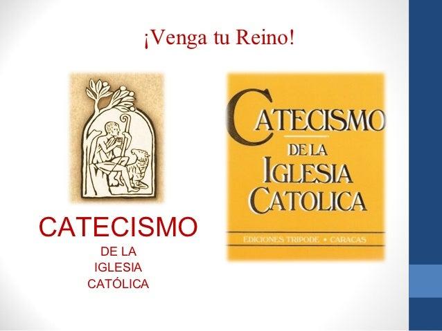 ¡Venga tu Reino!CATECISMO    DE LA   IGLESIA  CATÓLICA