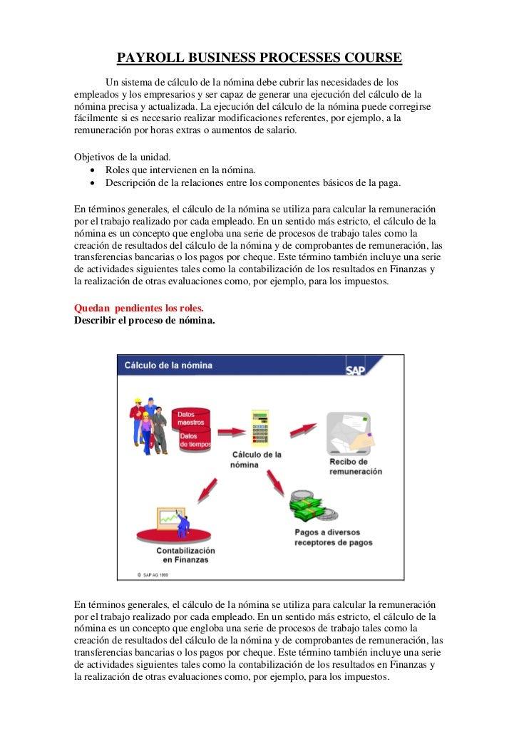 PAYROLL BUSINESS PROCESSES COURSE       Un sistema de cálculo de la nómina debe cubrir las necesidades de losempleados y l...