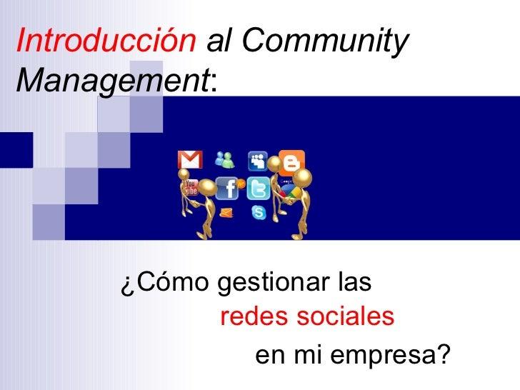 Introducción al CommunityManagement:      ¿Cómo gestionar las            redes sociales               en mi empresa?