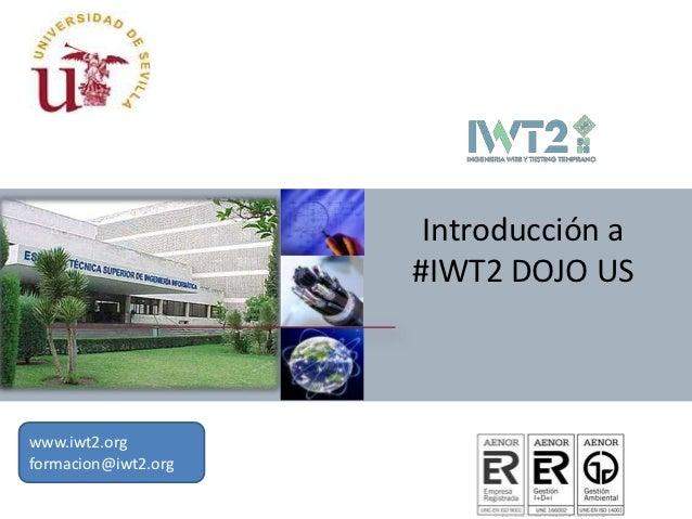 IWT2 Dojo US. Presentación, próximas actividades y agenda. 9 noviembre 2012
