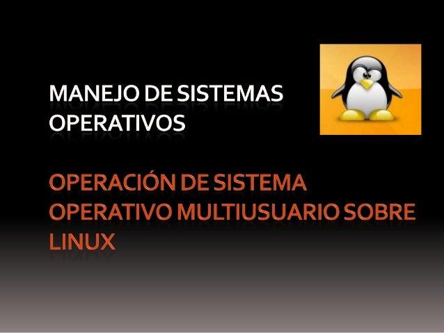 OBJETIVO DE LA SESIÓN Reconocer los elementos que componen al sistema operativo linux  Competencias a Desarrollar Escucha,...