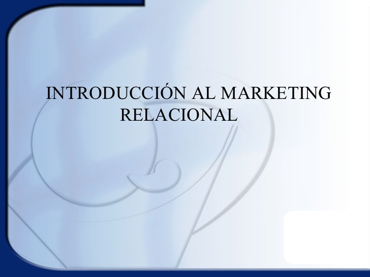 INTRODUCCIÓN AL MARKETING  RELACIONAL