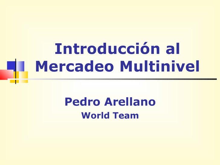 Introducción al Mercadeo Multinivel Pedro Arellano World Team