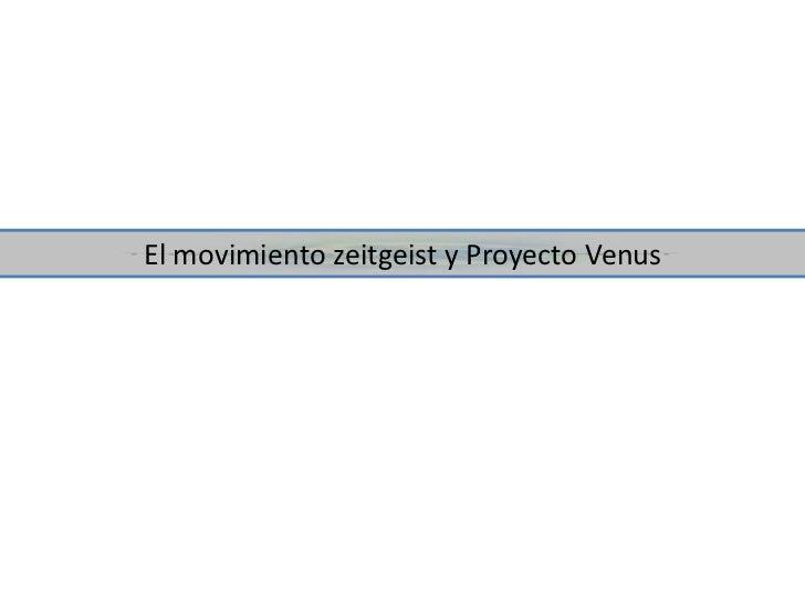 El movimiento zeitgeist y Proyecto Venus<br />