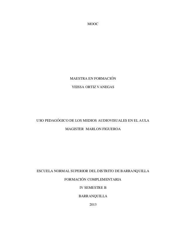 MOOC MAESTRA EN FORMACIÓN YEISSA ORTIZ VANEGAS USO PEDAGÓGICO DE LOS MEDIOS AUDIOVISUALES EN EL AULA MAGISTER MARLON FIGUE...