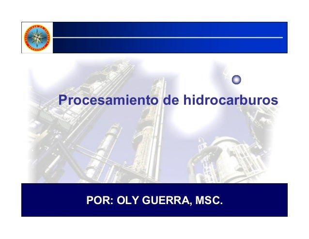 Procesamiento de hidrocarburos POR: OLY GUERRA, MSC.