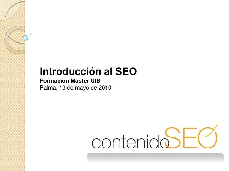 Introducción al SEO<br />Formación Master UIB<br />Palma, 13 de mayo de 2010<br />