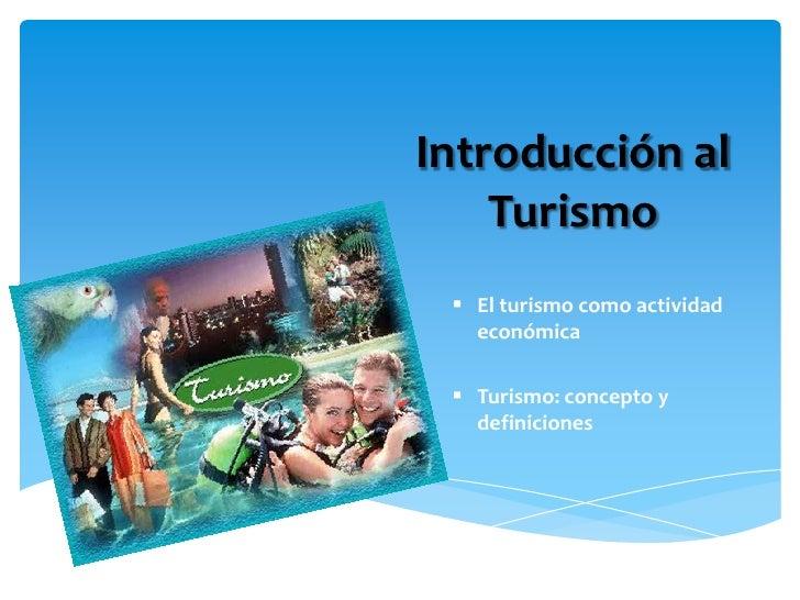 Introducción al Turismo<br /><ul><li>El turismo como actividad económica