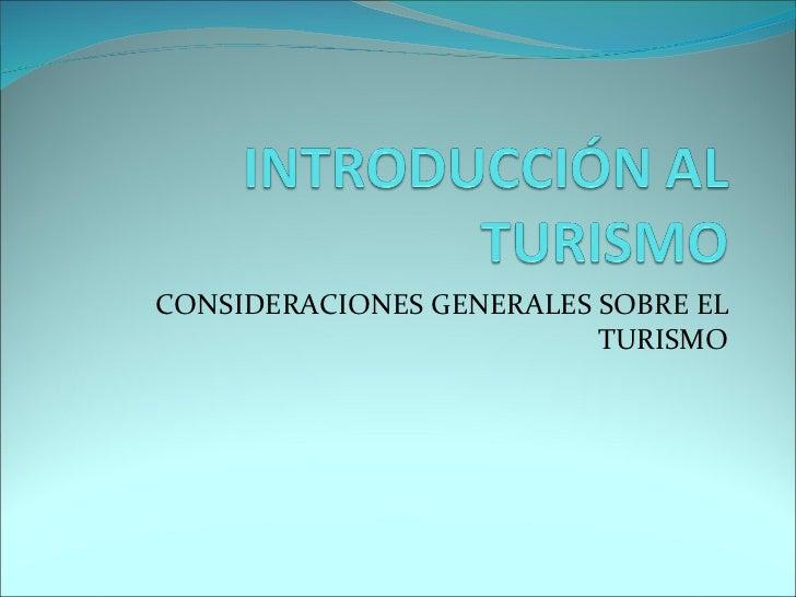 CONSIDERACIONES GENERALES SOBRE EL                          TURISMO