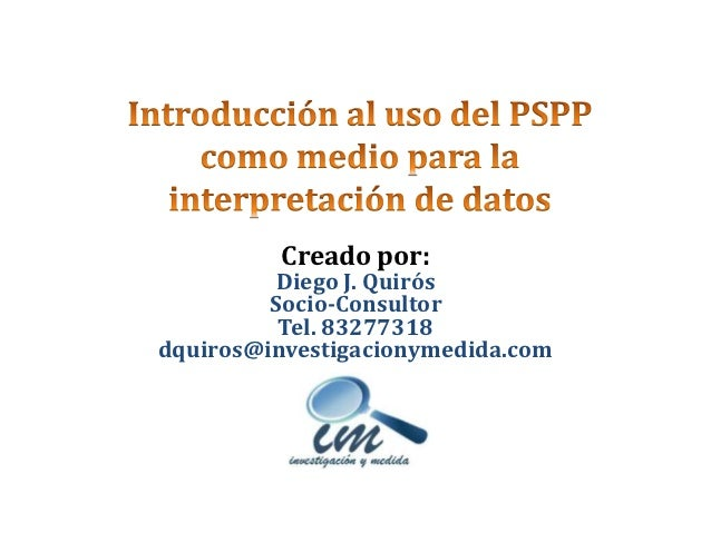Creado por:          Diego J. Quirós         Socio-Consultor          Tel. 83277318dquiros@investigacionymedida.com