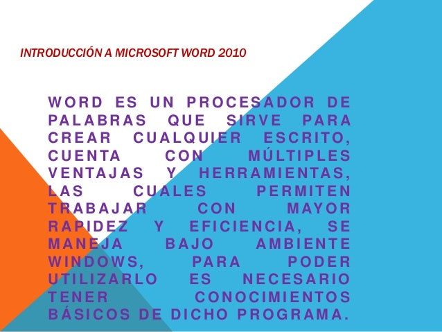INTRODUCCIÓN A MICROSOFT WORD 2010 W O R D E S U N P R O C E S A D O R D E PA L A B R A S Q U E S I RV E PA R A C R E A R ...