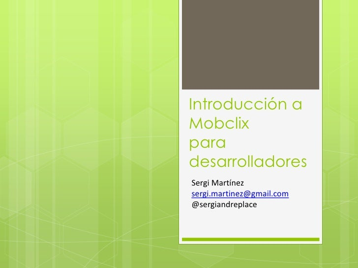Introducción a Mobclixpara desarrolladores<br />Sergi Martínez<br />sergi.martinez@gmail.com<br />@sergiandreplace<br />