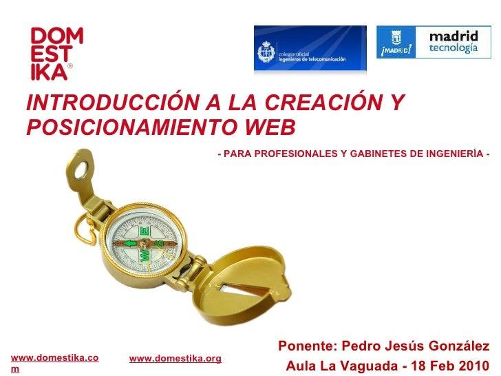 Ponente: Pedro Jesús González INTRODUCCIÓN A LA CREACIÓN Y POSICIONAMIENTO WEB   Aula La Vaguada - 18 Feb 2010  www.domest...