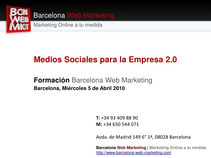 Barcelona Web Marketing<br />Marketing Online a tu medida<br />Medios Sociales para la Empresa 2.0<br />Formación Barcelon...