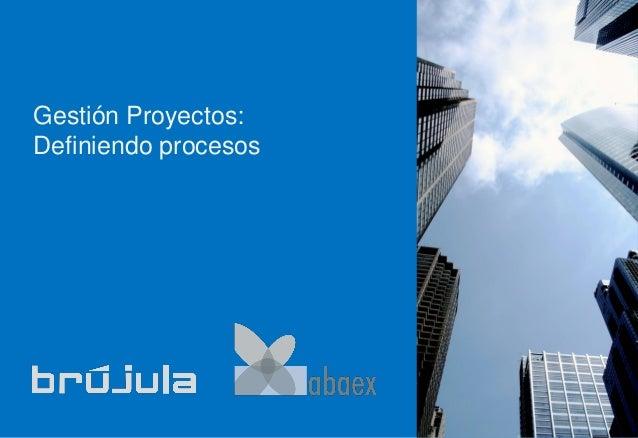 Gestión Proyectos: Definiendo procesos