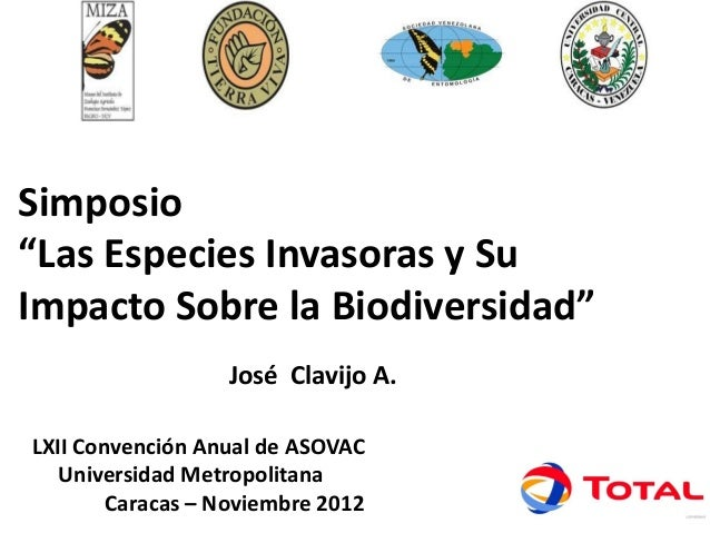 """Simposio""""Las Especies Invasoras y SuImpacto Sobre la Biodiversidad""""                  José Clavijo A.LXII Convención Anual ..."""
