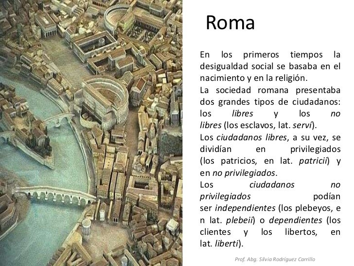 RomaEn los primeros tiempos ladesigualdad social se basaba en elnacimiento y en la religión.La sociedad romana presentabad...