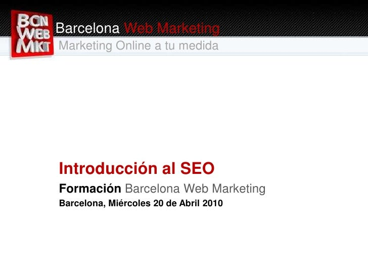 Barcelona Web Marketing<br />Marketing Online a tu medida<br />Introducción al SEO<br />Formación Barcelona Web Marketing<...